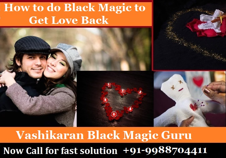 How to do black magic to get love back