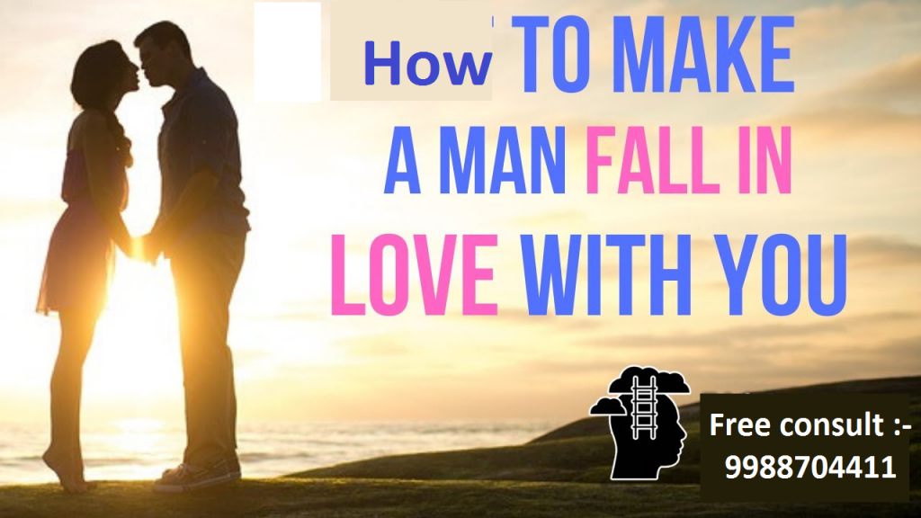 How to make a man fall deeply in love with you